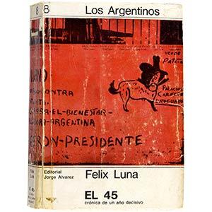 El 45, cronica de un año decisivo di Felix ...
