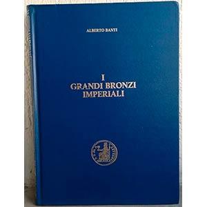 BANTI A. - I Grandi Bronzi Imperiali. ...