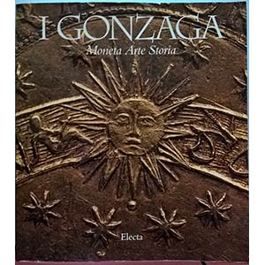 AA. VV. – I Gonzaga. Moneta, arte, storia. ...