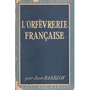 BABELON  J. - LOrfevrerie francaise. Paris, ...