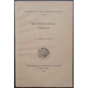 Caley E.R., Metrological Tables. Numismatic ...